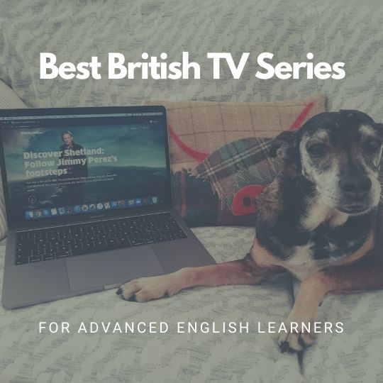 Best British TV Series for learning Advanced English