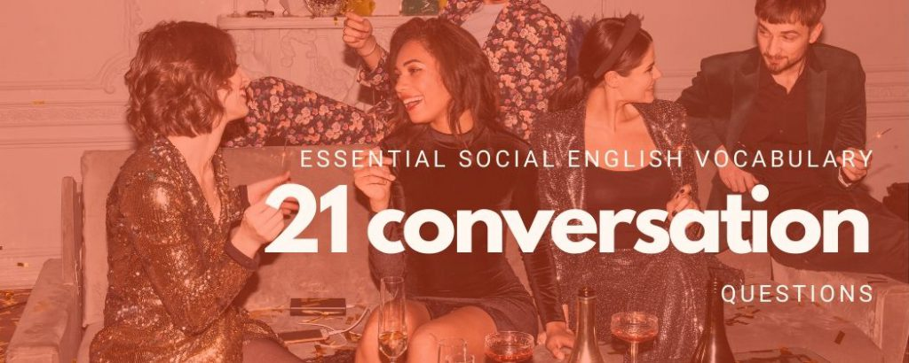 21 conversation questions in English Advanced vocabulary