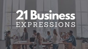 21 Business English Expressions
