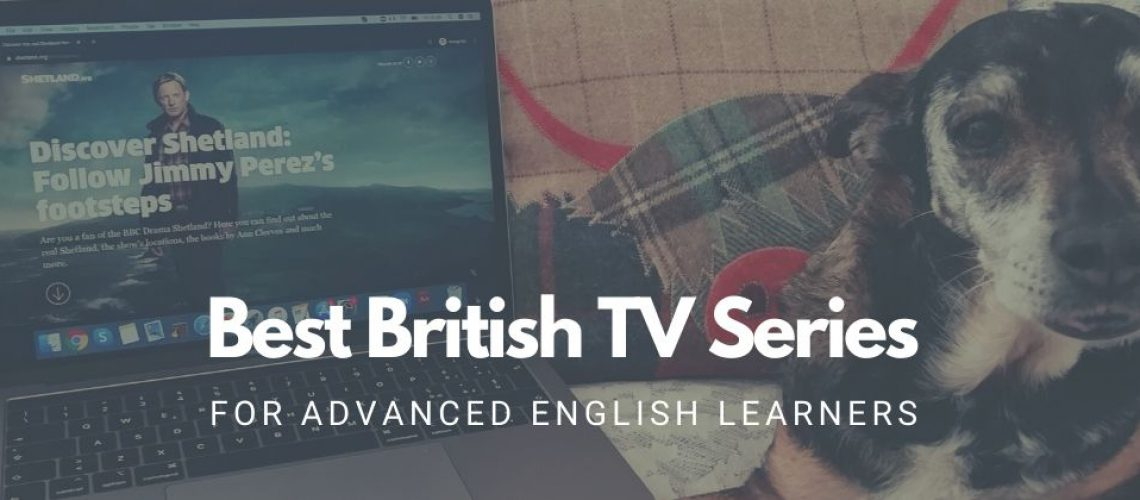Best British TV series for advanced English